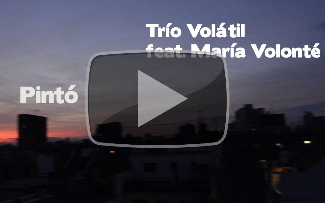 Pintó – Trío Volátil featuring María Volonté